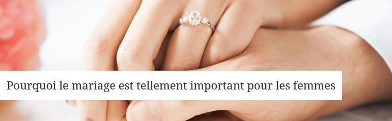 Pourquoi le mariage est tellement important pour les femmes